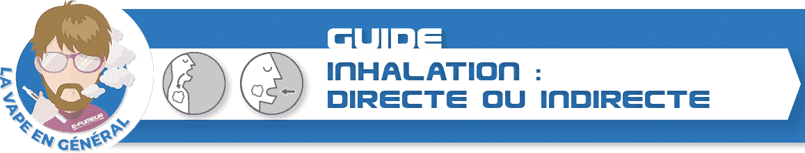 Guide pratique : inhalation directe ou indirecte en vapotage